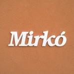 Mirkó név felirat ajtóra vagy a gyermekszoba falára!